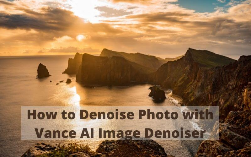 How to Denoise Photo with Vance AI Image Denoiser