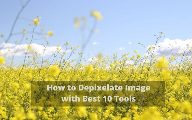 How to Depixelate Image with Best 10 Tools